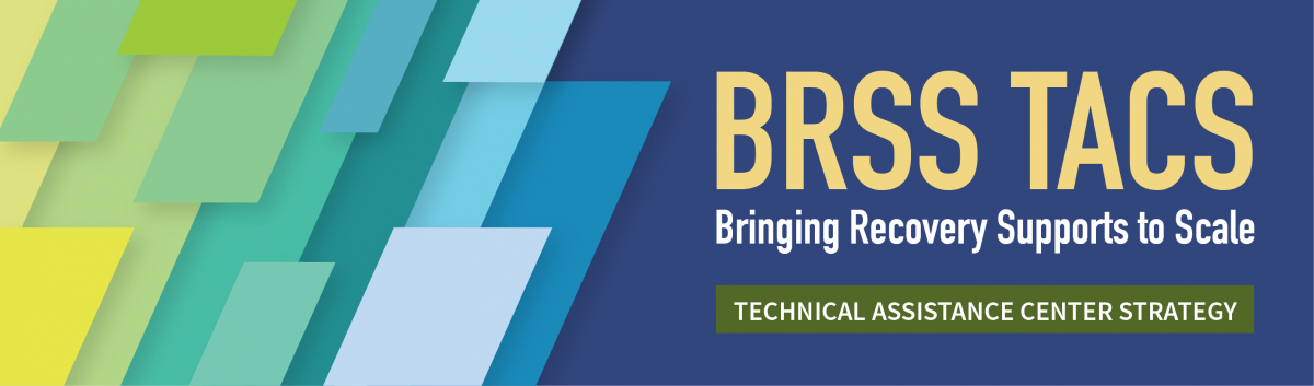 Bringing Recovery Supports to Scale Technical Assistance Center Strategy (BRSS TACS) banner