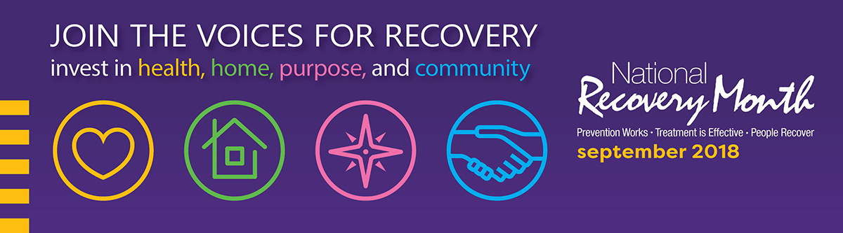 Join the Voices for Recovery. Invest in health, home, purpose, community. National Recovery Month. Prevention Works, Treatment is Effective, People Recover. September 2018.